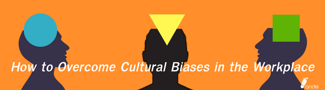 How to Overcome Cultural Biases in the Workplace