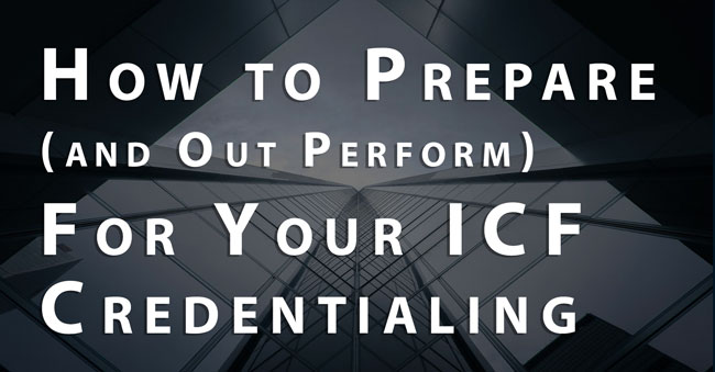 How to Prepare (and Out Perform) For Your ICF Credentialing